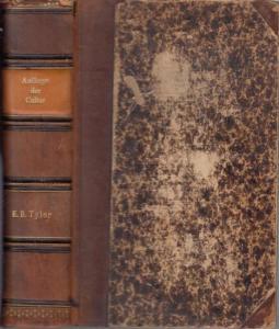 Tylor, Edward B. : Die Anfänge der Cultur. Komplett mit den Bänden 1 und 2 in einem Band. Untersuchungen über die Entwicklung der Mythologie, Philosophie, Religion, Kunst und Sitte.