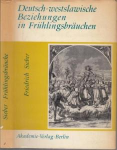 Sieber, Friedrich : Deutsch - westslawische Beziehungen in Frühlingsbräuchen. Todaustragen und Umgang mit dem ' Sommer. ' ( = Veröffentlichungen des Instituts für deutsche Volkskunde, 45 ).