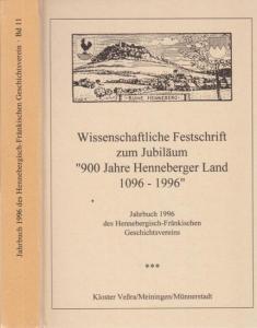Henneberger Land - Hennebergisches Museum Kloster Veßra (Hrsg.) - Hannelore Schneider u.a. (Red.): Wissenschaftliche Festschrift zum Jubiläum - 900 Jahre Henneberger Land 1096 - 1996 -. (=Jahrbuch 1996 des Hennbergisch-Fränkischen Geschichtsvereins, Ba...
