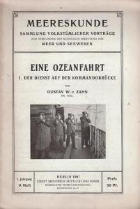 Zahn, Gustav W. v. : Eine Ozeanfahrt. 1. Der Dienst auf der Kommandobrücke. ( = Meereskunde. Sammlung volkstümlicher Vorträge zum Verständnis der nationalen Bedeutung von Meer und Seewesen, 1. Jahrgang 1907. 9. Heft ).