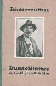Förderreuther, Max : Bunte Blätter aus dem Allgäuer Volksleben.