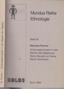 Fischer, Manuela: Ordnungsprinzipien in den Mythen der Kágaba der Sierra Nevada von Santa Marta, Kolumbien. (= Mundus Reihe Ethnologie, Band 34).