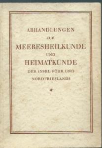Kestner, Otto / H. und J. Pfleiderer / Friedrich Behn / Chr. Jensen / Volquart Pauls / L. C. Peters und H. Schütte (Beiträge): Abhandlungen zur Meeresheilkunde und Heimatkunde der Insel Föhr und Nordfrieslands.