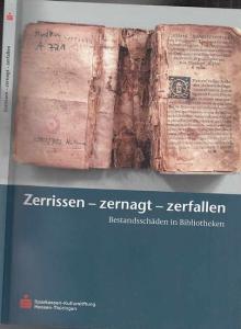 Hähner, Ulrike / Junkes-Kirchen, Klaus / Riethmüller, Marianne / Schmidt, Wilhelm R. : Zerrissen - zernagt - zerfallen. Bestandsschäden in Bibliotheken. Hessische Bibliotheken suchen Buchpaten.
