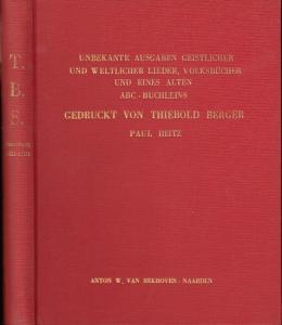 Heitz, Paul (Hrsg.): Unbekannte Ausgaben geistlicher und weltlicher Lieder, Volksbücher und eines alten ABC-Büchleins. Gedruckt von Thiebold Berger (Straßburg 1551-1584). 74 Titelfaksimiles in Originalgröße mit 68 Abbildungen.