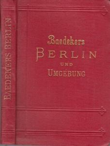 Baedeker, Karl: Berlin und Umgebung. Handbuch für Reisende von Karl Baedeker. Mit 4 Karten, 8 (von 9) Plänen und 17 Grundrissen.