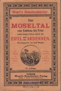 Woerl, Leo (Hrsg.): Das Moseltal von Coblenz bis Trier nebst einem Führer durch die Eifel und die Ardennen. Mit Plänen von Aachen, Bonn, Koblenz und Trier und 5 (von 6) Kartenbeilagen.