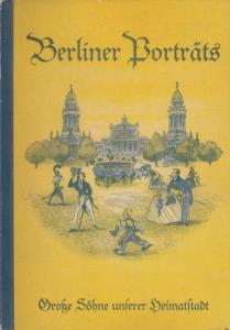 Berlin.- Sammelalbum - Berliner Margarinefabrik (Hrsg.), Karl-Erich Krack (Text): Berlin einst und jetzt. Band 4: Berliner Porträts. In Berlin lebten und wirkten...