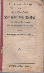 Boieldieu, Francois Adrien: Arien und Gesänge aus dem Singspiel: Der Calif von Bagdad, in einem Aufzuge, aus dem Französischen von St. Just. Die Musik ist von Bojeldieu.