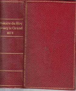 Henri Quatre. - Henry le Garnd. - Heinrich IV. - Perefixe, Hardouin de: Histoire du Roy Henry Le Grand.