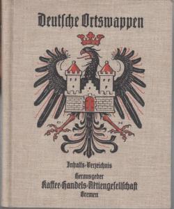 Hupp, Otto. - Hrsg. : Kaffee - Handels - Aktiengesellschaft, Bremen. - Deutsche Ortswappen. Inhaltsverzeichnis.