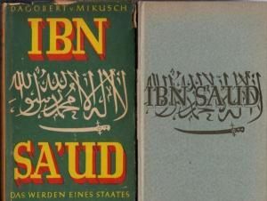 Ibn Sa ' du ( Ibn Saud ). - Dagobert von Mikusch : König Ibn Sa ' du. Das Werden eines Staates.