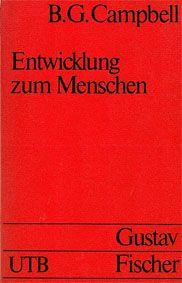 Campbell, B. G. 3. Voraussetzungen und Grundlagen seiner physischen Adaptationen und seiner Verhaltensanpassungen. 4. Auflage