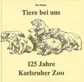 Fischer, Ilse Tiere bei uns. 125 Jahre Karlsruher Zoo. Mit herausnehmbarem Faltplan.
