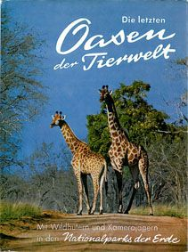 Heck, Heinz u.a. Die letzten Oasen der Tierwelt. Mit Wildhütern und Kamerajägern in den Nationalparks der Erde.