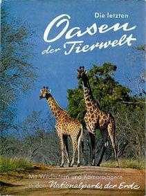 Heck, Heinz unda. Die letzten Oasen der Tierwelt. Mit Wildhütern und Kamerajägern in den Nationalparks der Erde.