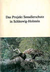 Rüger, A. und Neumann, T. Das Projekt Seeadlerschutz in Schleswig Holstein. Stand: Winter 1982. (Hrsg. Günter Flessner, Minister für Ernährung, Landwirtschaft und Forsten sowie die Projektgruppe Seeadlerschutz)