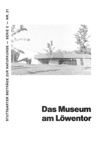Staatliches Museum für Naturkunde in Stuttgart (Hrsg.) Stuttgarter Beiträge zur Naturkunde-Serie C-Nr. 21: Das Museum am Löwentor