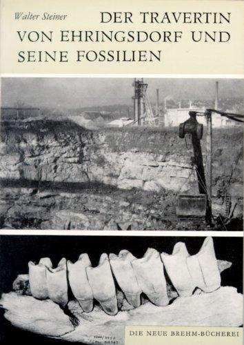 Steiner, Walter Der Travertin von Ehringsdorf und seine Fossilien (Neue Brehm-Bücherei, Heft 522)