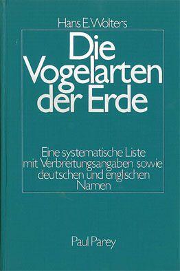 Wolters, Hans E. Die Vogelarten der Erde - Eine systematische Liste mit Verbreitungsangaben sowie deutschen und englischen Namen. Vollständige Ausgabe.