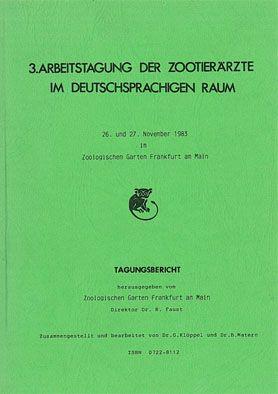 Zoologischer Garten Frankfurt am Main 3. Arbeitstagung der Zootierärzte im deutschsprachigen Raum. 26. und 27. November 1983 im Zoologischen Garten Frankfurt am Main.