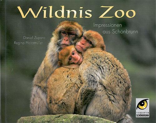 Zupanc, Daniel und Regina Pfistermüller Wildnis Zoo. Impressionen aus Schönbrunn
