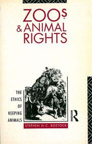 Bostock, Stephen St C. Zoos and Animal Rights - The Ethics of Keeping Animals