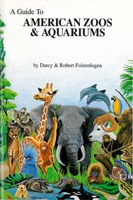 Folzenlogen, Darcy & Robert A Guide to American Zoos & Aquariums
