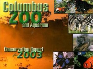 Columbus Zoo Zoo and Aquarium Conservation Report for 2003