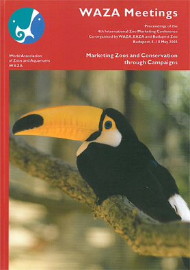 WAZA WAZA Meetings. Proceedings of the 4th International Zoo Marketing-Conference, Budapest 2003. Marketing Zoos and Conservation through Campaigns (mit CD-Rom)