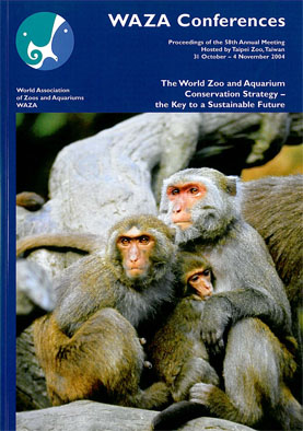 WAZA WAZA Conferences. Proceedings of the 58th Annual Meeting. Hosted by Taipei Zoo, Taiwan 31 October - 4 November 2004. The World Zoo and Aquarium Conservation Strategy - the Key to a Sustainable Future