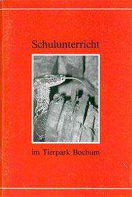 Tierpark Bochum Schulunterricht im Tierpark Bochum - Erfahrungsbericht mit Arbeitsblättern zur Einrichtung einer Zooschule im Tierpark Bochum