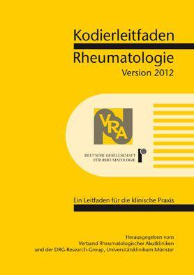 Verband Rheumatologischer Akutkliniken e.V.; DRG-Research-Group Kodierleitfaden Rheumatologie 2012. Ein Leitfaden für die klinische Praxis