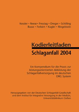 Deutsche Schlaganfall-Gesellschaft Kodierleitfaden Schlaganfall 2004. Kompendium für die Praxis zur leistungsorientierten Abbildung der Schlaganfallversorgung im deutschen DRG System