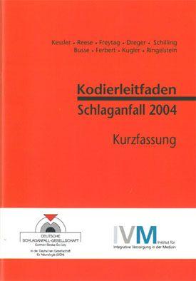 Deutsche Schlaganfall-Gesellschaft Kodierleitfaden Schlaganfall 2004. Kurzfassung