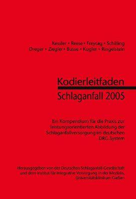 Deutsche Schlaganfall-Gesellschaft Kodierleitfaden Schlaganfall 2005. Kompendium für die Praxis zur leistungsorientierten Abbildung der Schlaganfallversorgung im deutschen DRG System