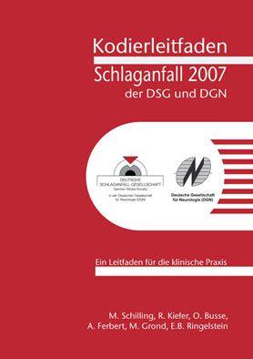 Schilling, M.; Kiefer, R.; Busse, O. Kodierleitfaden Schlaganfall der DSG und DGN 2007