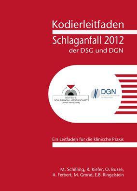 Deutsche Schlaganfall-Gesellschaft (DSG) Kodierleitfaden Schlaganfall der DSG und DGN 2012