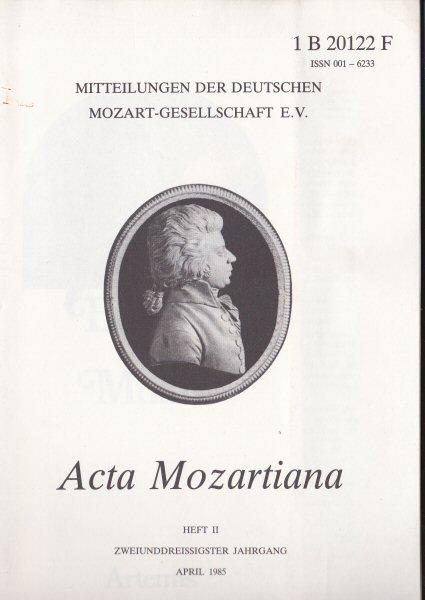 Valentin, Erich (Ed.) Acta Mozartiana 32. Jahrgang, Heft 2, April 1985, Mitteilungen der deutschen Mozart-Gesellschaft eV
