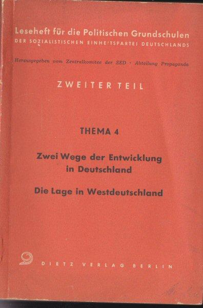 Zentralkommitee der SED, Abteilung Propaganda (Hrsg.) 2. Teil, Thema 4, Zwei Wege der Entwicklung in Deutschland, Die Lage in Westdeutschland