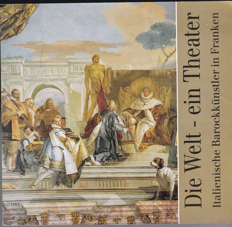 Ulbrecht, D (Text) Die Welt, Ein Theater, Italienische Barockkünstler in Franken