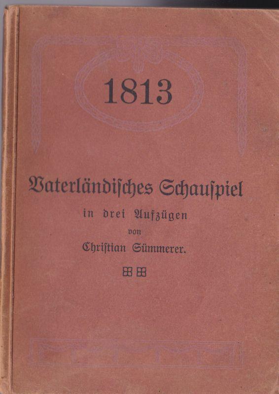 Sümmerer, Christian 1813, Vaterländisches Schauspiel in drei Aufzügen