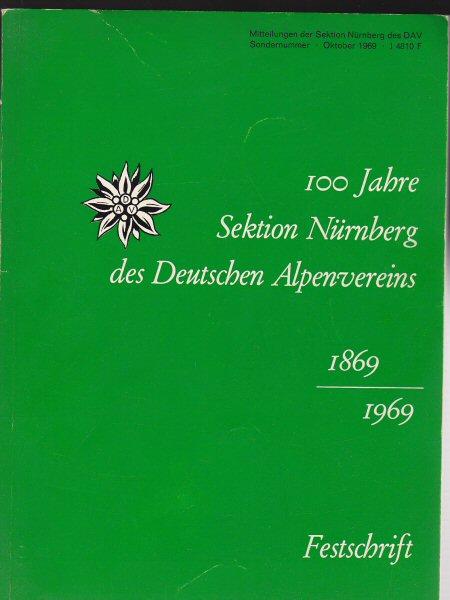 Sektion Nürnberg e.V im DAV (Hrsg) 100 Jahre Sektion Nürnberg des Deutschen Alpenvereins 1869 - 1969 Festschrift