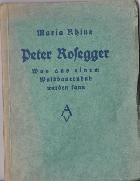 Rhine, Maria Peter Rosegger. Was aus einem Waldbauernbub werden kann