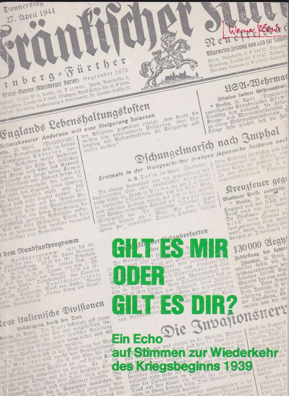 Bader, Ilse (Hrsg) Gilt es mir oder gilt es dir? Ein Echo auf Stimmen zur Wiederkehr des Kriegsbeginns 1939. Aufzeichnungen eines friedliebenden Kriegers