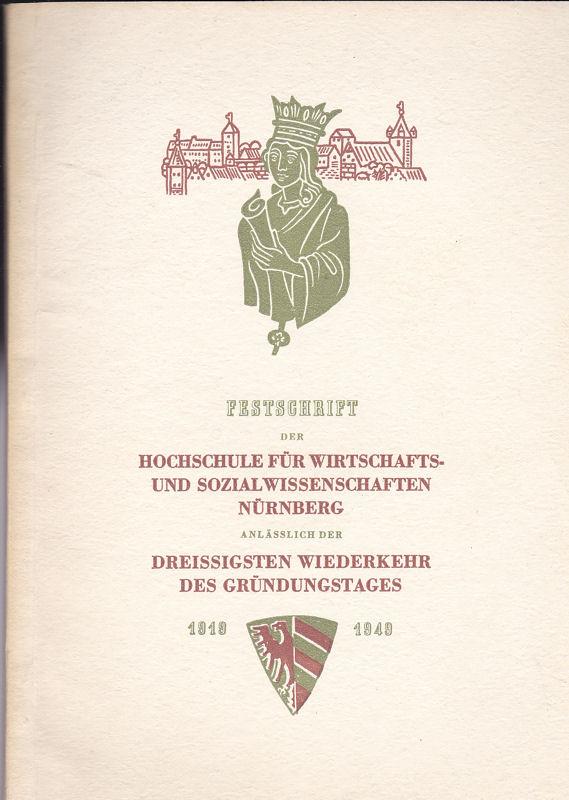 Meier, Ernst und Bierfelder, Wilhelm Festschrift der Hochschule und Fakultät für Wirtschafts- und Sozialwissenschaften in Nürnberg anlässlich der dreissigsten Wiederkehr des Gründungstages 1919-1949