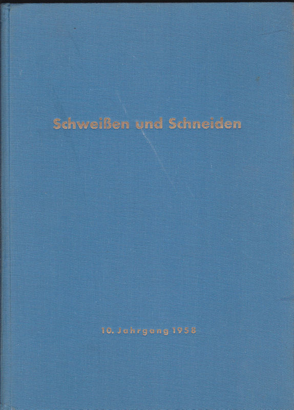 Deutscher Verband für Schweißtechnik e.V. (Hrsg.) Schweissen und Schneiden. 10. Jahrgang 1958. Zeitschrift für die autogenen und elektrischen Schweiß-, Schneid- und Oberflächenbehandlungsverfahren.