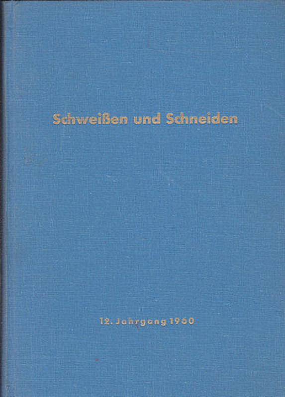 Deutscher Verband für Schweißtechnik e.V. (Hrsg.) Schweissen und Schneiden. 12. Jahrgang 1960. Zeitschrift für die autogenen und elektrischen Schweiß-, Schneid- und Oberflächenbehandlungsverfahren.