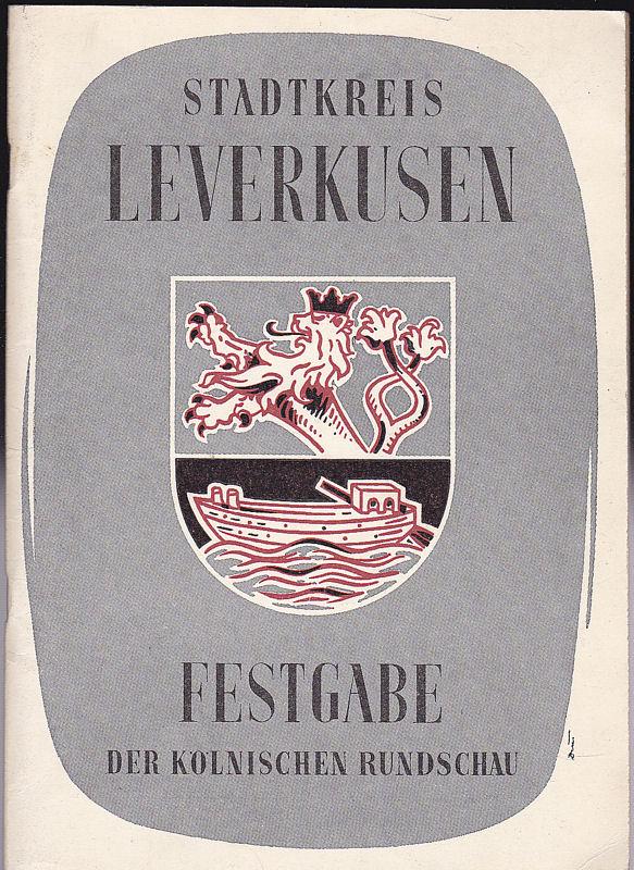 Kölnische Rundschau (Hrsg.) Stadtkreis Leverkuse. Festgabe der Kölnischen Rundschau