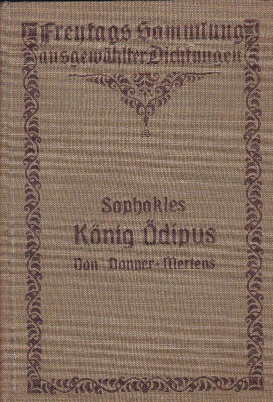 Mertens, F. Sophokles König Ödipus in der Überlieferung von J.J.C. Donner in neuer Bearbeitung herausgegeben und mit Einleitung und Anmerkungen versehen